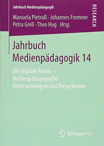 Jahrbuch Medienpädagogik 14: Der digitale Raum - Medienpädagogische Untersuchungen und Perspektiven