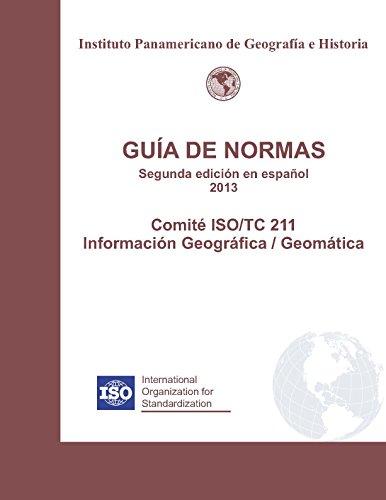 Guía de Normas, Segunda edición en español 2013: Comité ISO/TC 211 Información Geográfica / Geomática por Sebastián Mas