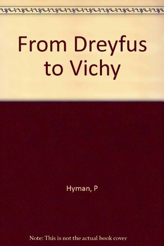 From Dreyfus to Vichy: The Remaking of French Jewry 1906-1939 by Paula Hyman (1979-12-01)