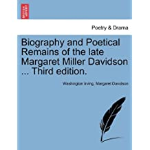 Biography and Poetical Remains of the Late Margaret Miller Davidson ... Third Edition.