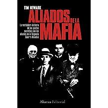 Los aliados de la Mafia: La verdadera historias de los pactos secretos con los aliados en la Segunda Guerra Mundial (Alianza Ensayo)
