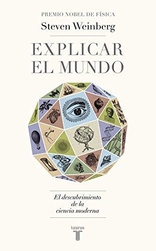 Explicar el mundo (Pensamiento) por Steven Weinberg