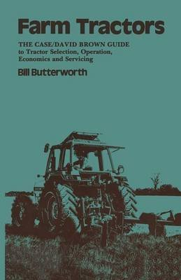 [(Farm Tractors : The case/David Brown Guide to Tractor Selection, Operation, Economics and Servicing)] [By (author) Bill Butterworth] published on (March, 1984)