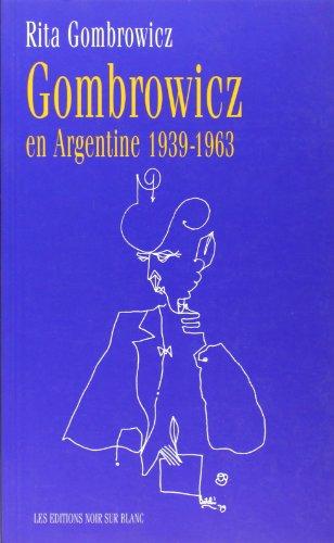 Gombrowicz en Argentine : Témoignages et documents 1939-1963 par Rita Gombrowicz