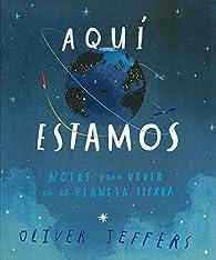 Aquí Estamos: Notas Para Vivir En El Planeta Tierra par Oliver Jeffers