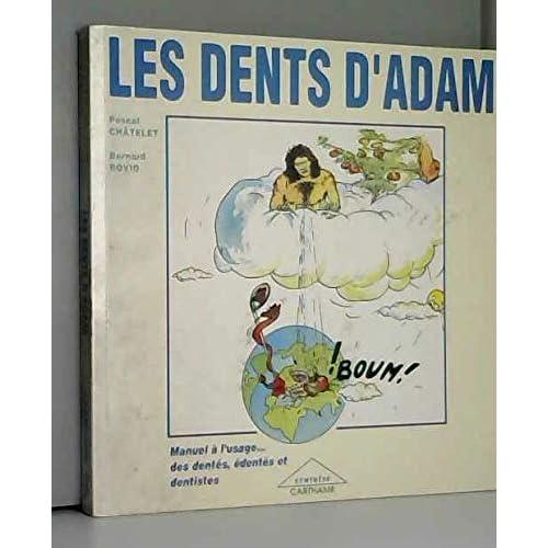 Les dents d'adam : manuel a l'usage des dentes, edentes et dentistes