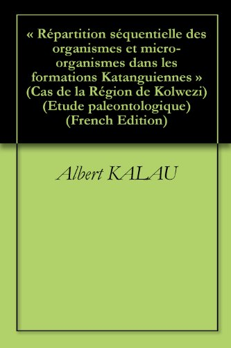 « Répartition séquentielle des organismes et micro- organismes dans les formations Katanguiennes »    (Cas de la Région de Kolwezi) (Etude paleontologique t. 1)