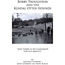 Bobby Troughton and the Kendal Otter Hounds