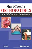 Short Cases In Orthopedics (For Pg Practical Examination)