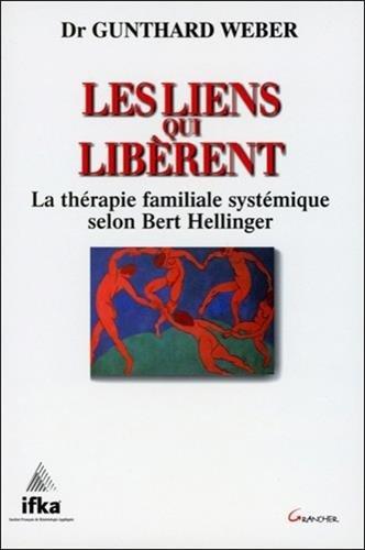 LES LIENS QUI LIBERENT. La thérapie familiale systémique selon Bert Hellinger par Gunthard Weber