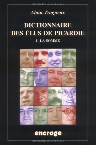 Dictionnaire des élus de la Picardie T1 : La Somme
