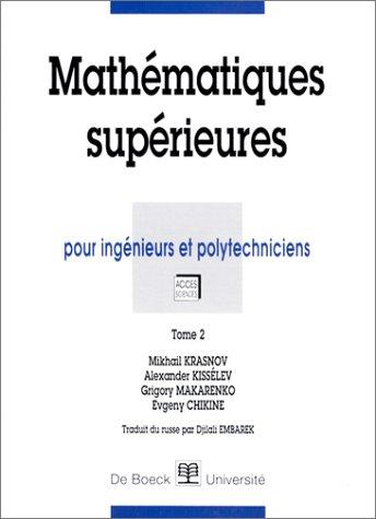 Mathématiques supérieures, volume 2. Pour ingénieurs et polytechniciens par M. Krasnov, A. Kissélev, G., Chikine, E. Makarenko