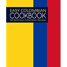 Easy Colombian Cookbook: 50 Delicious Colombian Recipes (English Edition)