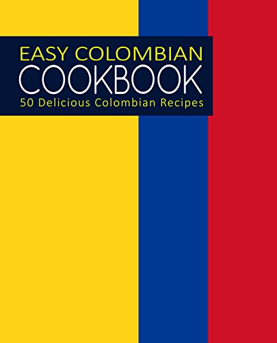 Easy Colombian Cookbook: 50 Delicious Colombian Recipes (2nd Edition) (English Edition)