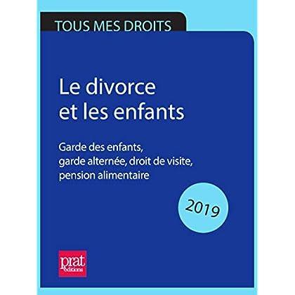 Le divorce et les enfants 2019: Garde des enfants, garde alternée, droit de visite, pension alimentaire