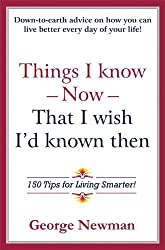 Things I Know Now That I Wish I'd Known Then: 150 Tips for Living Smarter! (English Edition)