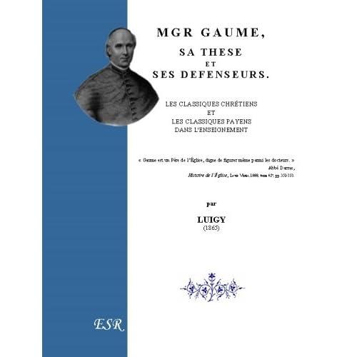 Mgr Gaume, sa thèse et ses défenseurs, les classiques chrétiens et les classique payens dans l'enseignement