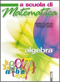 A scuola di matematica. Algebra. Per la Scuola media. Con espansione online