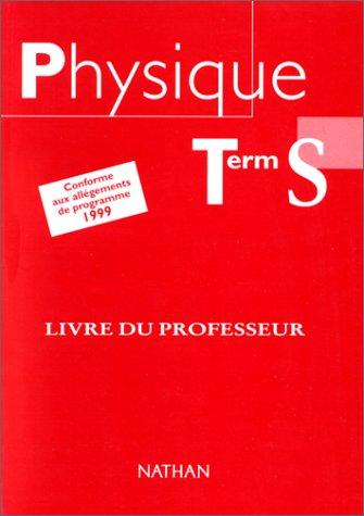 Physique, terminale S. Le livre du professeur