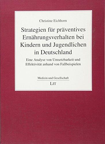 Strategien für präventives Ernährungsverhalten bei Kindern und Jugendlichen in Deutschland: Eine Analyse von Umsetzbarkeit und Effektivität anhand von Fallbeispielen (Medizin und Gesellschaft) -