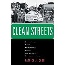 Clean Streets: Controlling Crime, Maintaining Order, and Building Community Activism[ CLEAN STREETS: CONTROLLING CRIME, MAINTAINING ORDER, AND BUILDING COMMUNITY ACTIVISM ] by Carr, Patrick J. (Author ) on Dec-01-2005 Paperback