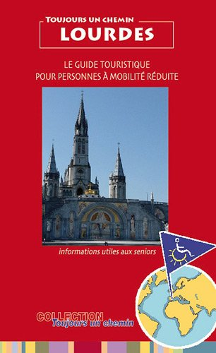Toujours un Chemin à Lourdes Guide Touristique pour Personnes a Mobilite Reduite et Seniors