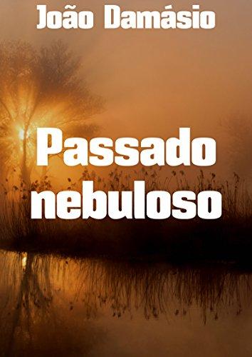 Passado nebuloso (Portuguese Edition) por João  Damásio