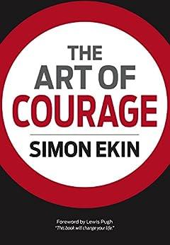 The Art of Courage: Debunking the Myth of Courage by [Ekin, Simon]