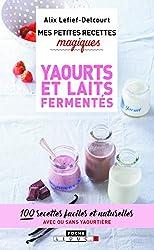 Mes petites recettes magiques yaourts et laits fermentés: 100 recettes faciles et naturelles avec ou sans yaourtière