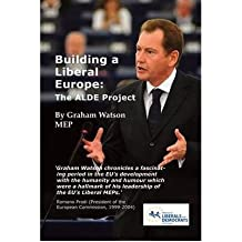 [(Building a Liberal Europe: The ALDE Project)] [Author: Graham Watson] published on (October, 2010)
