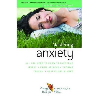 How to Master Anxiety: All You Need to Know to Overcome Stress, Panic Attacks, Trauma, Phobias, Obsessions and More (Paperback) - Common
