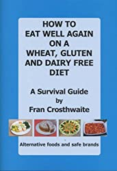 How to Eat Well Again on a Wheat, Gluten and Dairy Free Diet: A Survival Guide