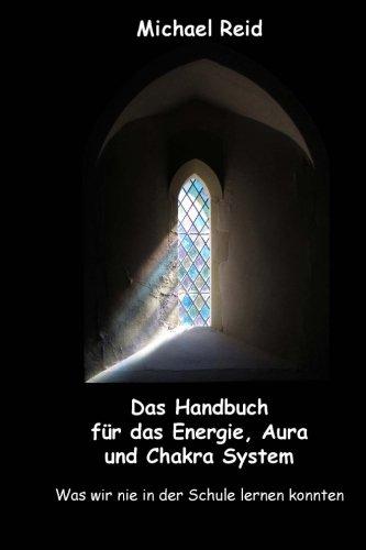 Das Handbuch fuer das Energie, Aura und Chakra System: was wir nie in der Schule lernen konnten