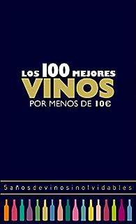 Los 100 mejores vinos por menos de 10 euros, 2018: 5 años de vinos inolvidables par Alicia Estrada Alonso
