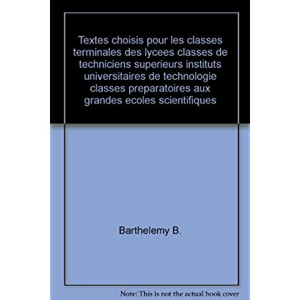 Textes choisis pour les classes terminales des lycees classes de techniciens superieurs instituts universitaires de technologie classes preparatoires aux grandes ecoles scientifiques