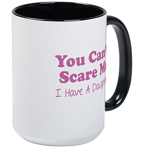 CafePress–You Can 't Scare Me. I have a daughter.–Kaffee Tasse, groß 15Oz Weiß Kaffee Tasse Large White/Black Inside