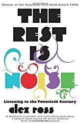 The Rest is Noise: Listening to the Twentieth Century by Alex Ross (2009-03-05)