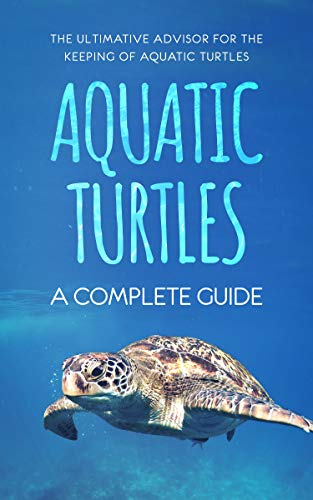 Aquatic Turtles - A Complete Guide: The Ultimative Advisor for the Keeping of Aquatic Turtles (English Edition) -