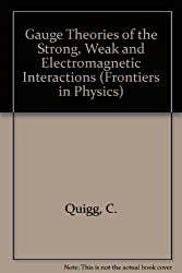 Gauge Theories of the Strong, Weak & Electromagnetic Interactions (Frontiers in Physics) by Chris Quigg (1983-01-01)