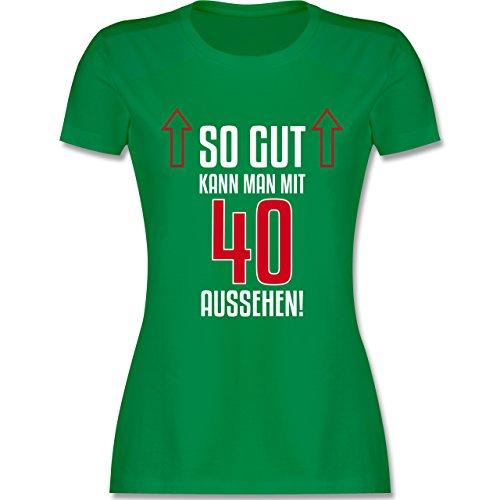 Geburtstag - So Gut Kann Man mit 40 Aussehen - Damen T-Shirt Rundhals Grün