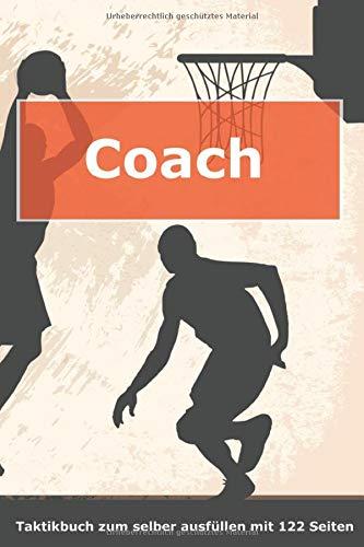 Coach Taktikbuch zum selber ausfüllen mit 122 Seiten: Geschenk für Basketball-Trainer | Taktik, Strategien, Training und Aufstellungen auf Spielfeld und Punktraster notieren | ca. A5-Format