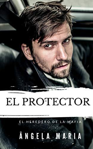 EL PROTECTOR: El heredero de la mafia de Ângela Maria