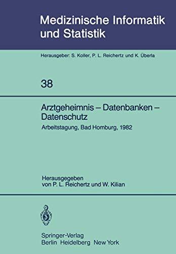 Arztgeheimnis - Datenbanken - Datenschutz: Arbeitstagung, Bad Homburg, 1982 (Medizinische Informatik, Biometrie und Epidemiologie, Band 38)