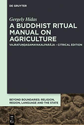 A Buddhist Ritual Manual on Agriculture: Vajratuṇḍasamayakalparāja – Critical Edition (Beyond Boundaries, Band 3)