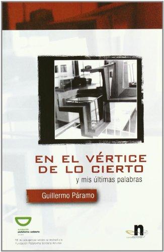 En El Vértice De Lo Cierto Y Mis Últimas Palabras por Guillermo Luis Páramo Álvarez