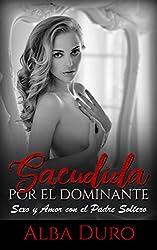Sacudida por el Dominante: Sexo y Amor con el Padre Soltero (Novela de Romance y Erótica)