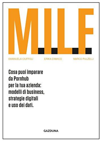 M.I.L.F. - Cosa puoi imparare da Pornhub per la tua azienda: modelli di business, strategie digitali e uso dei dati.