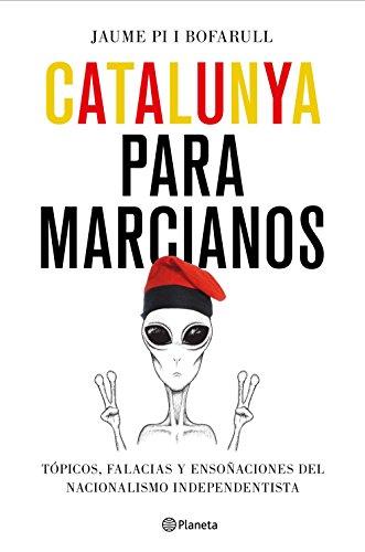 Catalunya para marcianos: Tópicos, falacias y ensoñaciones del nacionalismo independentista (No Ficción)