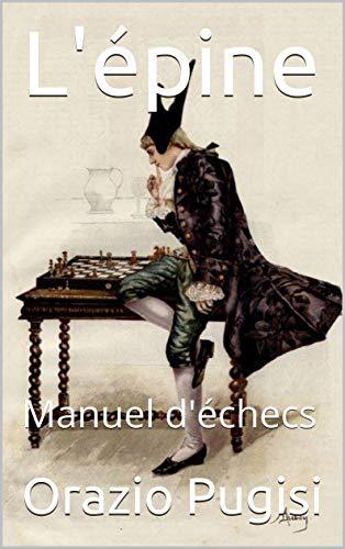 L'épine: Manuel d'échecs par [Pugisi, Orazio]