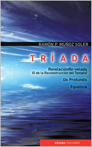 Tríada: RevelaciónRevelada  de Profundis  Egoencia por Ramón Pascual Muñoz Soler